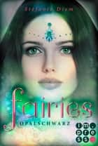 Fairies 4: Opalschwarz ebook by Stefanie Diem