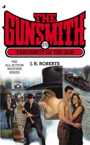 The Gunsmith #370 - Fraternity of the Gun ebook by J. R. Roberts