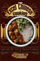 Excel Chinese Cooking: Get into the Art of Chinese Cooking ebook by Excel Cooking