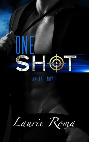 One Shot - The IAD Agency Series, #2 ebook by Laurie Roma