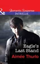 Eagle's Last Stand (Mills & Boon Intrigue) (Copper Canyon, Book 6) 電子書 by Aimée Thurlo