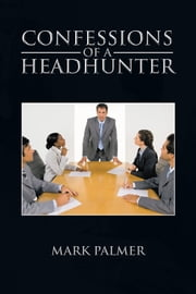 Confessions of a Headhunter ebook by Mark Palmer