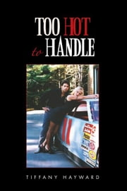 Too Hot To Handle ebook by Tiffany Hayward