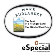 The Food of a Younger Land - The Middle West Eats Ohio, Indiana, Michigan, Minnesota, Wisconsin, Iowa, Nebras ka, Kansas, Missouri, South Dakota, North Dakota ebook by Mark Kurlansky