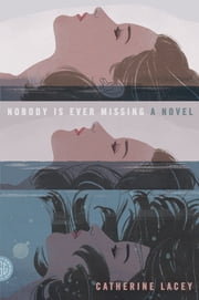 Nobody Is Ever Missing - A Novel ebook by Catherine Lacey