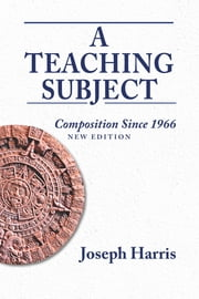 Teaching Subject, A - Composition Since 1966, New Edition ebook by Joseph Harris