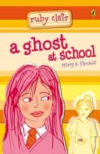 Ruby Clair: A Ghost at School - A Ghost at School ebook by Mary K Pershall