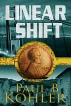 Linear Shift ebook by Paul B Kohler