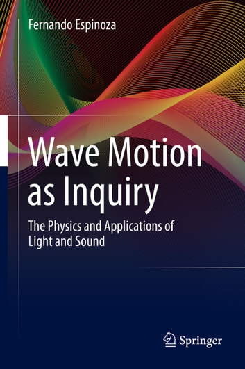 Wave motion as inquiry ebook by fernando espinoza 9783319457581 wave motion as inquiry the physics and applications of light and sound ebook by fernando fandeluxe Images