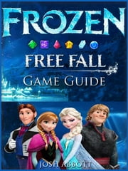 Frozen Free Fall Game Guide ebook by Josh Abbott