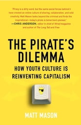 The Pirate's Dilemma - How Youth Culture Is Reinventing Capitalism ebook by Matt Mason