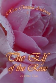 The Elf of The Rose and Other Tales ebook by Hans Andersen