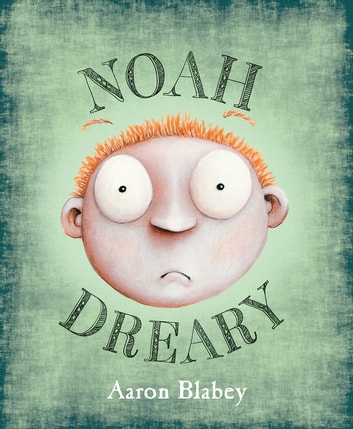 Noah Dreary ebook by Aaron Blabey