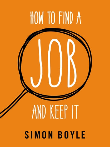 How to Find a Job and Keep It ebook by Simon Boyle