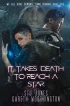 It Takes Death to Reach a Star ebook by Stu Jones, Gareth Worthington