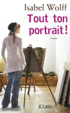Tout ton portrait ebook by Isabel Wolff