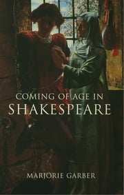 Coming of Age in Shakespeare ebook by Marjorie Garber