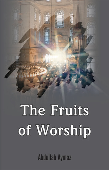 The Fruits of Worship ebook by Abdullah Aymaz