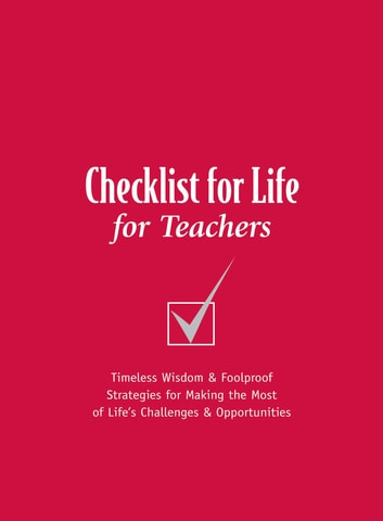 Checklist for Life for Teachers - Timeless Wisdom and Foolproof Strategies for Making the Most of Life's Challenges and Opportunities ebook by Checklist for Life