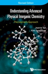 Understanding Advanced Physical Inorganic Chemistry - The Learner's ApproachRevised Edition ebook by Kim Seng Chan,Jeanne Tan