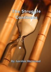 The Struggle Continues ebook by Gordon Sherwood Jr