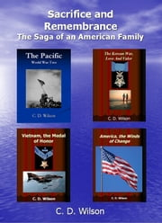 Sacrifice and Remembrance The Saga of an American Family ebook by C D Wilson