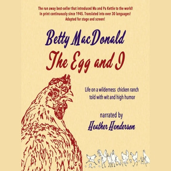 The Egg and I - Life on a wilderness chicken ranch told with wit and high humour audiobook by Betty Macdonald