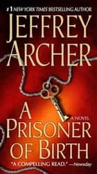 A Prisoner of Birth - A Novel ebook by Jeffrey Archer