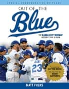 Out of the Blue - The Kansas City Royals' Historic 2014 Season ebook by Matt Fulks