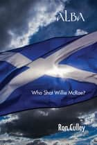 Alba - Who Shot Willie McRae ebook by Ron Culley