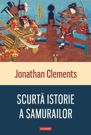 Scurtă istorie a samurailor ebook by Jonathan Clements