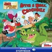 Jake and the Never Land Pirates: After a While, Crocodile - A Disney Storybook with Audio ebook by Disney Book Group
