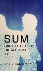 Sum - Forty Tales from the Afterlives ebook by David Eagleman