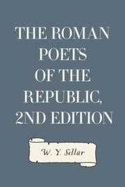 The Roman Poets of the Republic, 2nd edition ebook by W. Y. Sellar