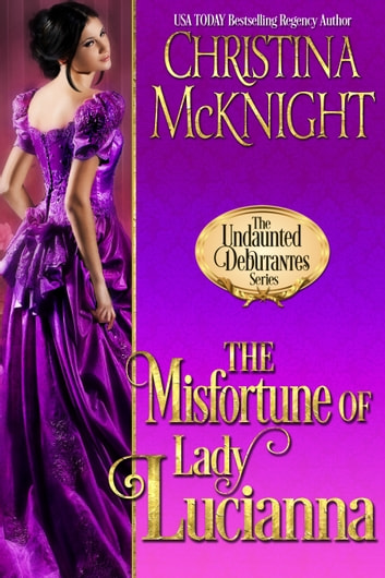 The Misfortune of Lady Lucianna eBook by Christina McKnight