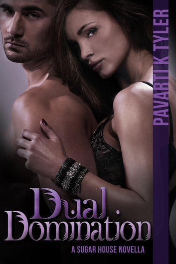 Dual Domination - The Sugar House Novellas, #3 ebook by Pavarti K. Tyler