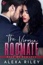 Virgin Roommate ebook by Alexa Riley