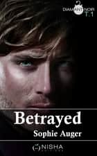 Betrayed - tome 1 ebook by Sophie Auger