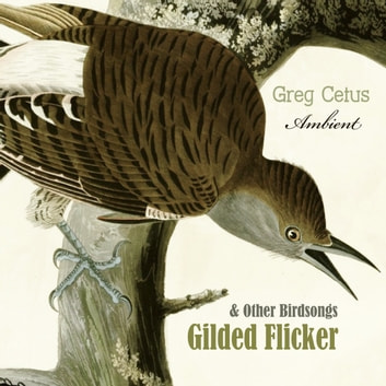 Gilded Flicker and Other Birdsongs audiobook by Greg Cetus