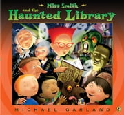 Miss Smith and the Haunted Library ebook by Michael Garland