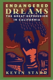 Endangered Dreams - The Great Depression in California ebook by Kevin Starr