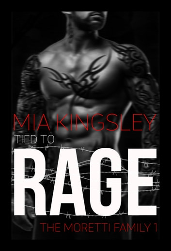 Tied To Rage - The Moretti Family 1 eBook by Mia Kingsley