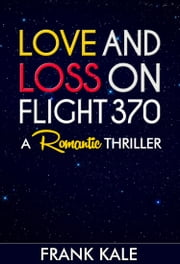 Love and Loss On Flight 370 ebook by Frank Kale