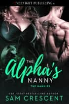 The Alpha's Nanny ebook by Sam Crescent
