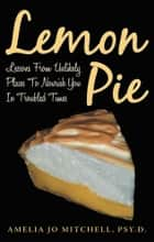 Lemon Pie ebook by Amelia Jo Mitchell, Psy.D.