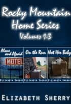 Rocky Mountain Home Series Vol 1-3 - Rocky Mountain Home Series ebook by Elizabeth Sherry