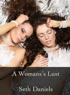 A Woman's Lust ebook by Seth Daniels