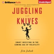 Juggling With Knives - Smart Investing in the Coming Age of Volatility audiobook by Jim Jubak