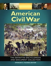 American Civil War - The Definitive Encyclopedia and Document Collection ebook by Spencer C. Tucker