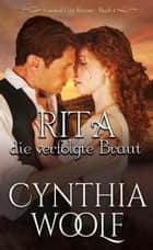 Rita, die verfolgte Braut - Central City Bräute, #1 ebook by Cynthia Woolf
